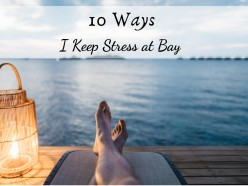10 Successful Strategies I Use to Reduce My Stress and Anxiety