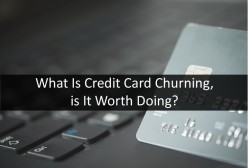 What Is Credit Card Churning, Is It Worth Doing?