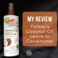 My Review of Palmer's Coconut Oil Leave-In Conditioner