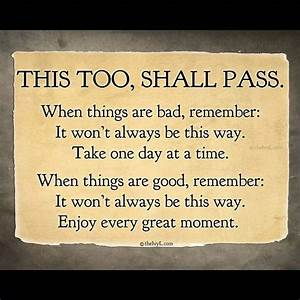 "No matter how this moment feels...""This too, shall pass."""