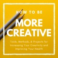 How to Increase Your Creativity (And Improve Your Health)