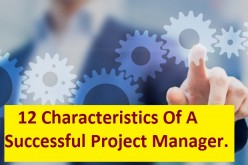 12 Characteristics Of A  Successful Project Manager. Every Project Manager Must Read!