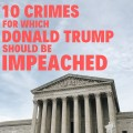 10 Crimes for Which Donald Trump Should Be Impeached