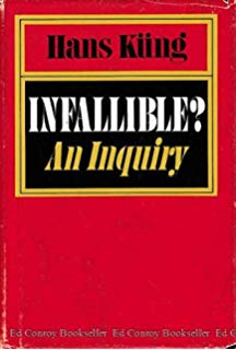 """""""Infallible?"""" a book by the Swiss Theologian, Prof. Hans Kuhn."""