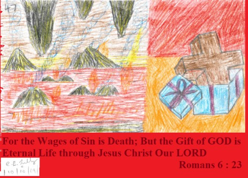 For the wages of sin is death; but the gift of God is eternal life through Jesus Christ our Lord , Romans  6 : 23, drawn on the tenth of October, 2019.
