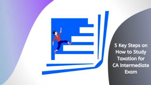 5 Key Steps on How to Study Taxation for CA Intermediate Exam