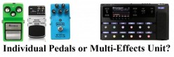 Individual Effects Pedals Vs a Multi-Effects Unit