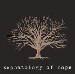 The Eschatology of Hope (Part 1)
