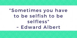 Selfish is the New Selfless