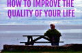 How to Improve the Quality of Your Life