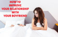 How to Improve Your Relationship with Your Boyfriend