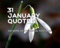 31 January Quotes On Some of Its Unique Features