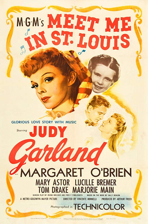 Meet Me in St. Louis directed by Vincente Minnelli and starring Judy Garland, Margaret O'Brien and Mary Astor
