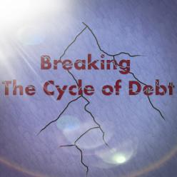 Breaking The Cycle of Debt