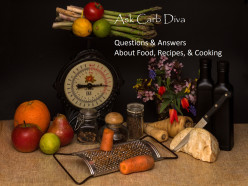 Ask Carb Diva: Questions & Answers About Food, Recipes, & Cooking, #119