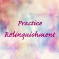 Practice Relinquishment for Powerful Results