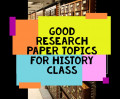 100 Good Research Paper Topics for History Class