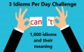 3 Idioms Per Day Challenge – One Thousand Idioms and Their Meaning