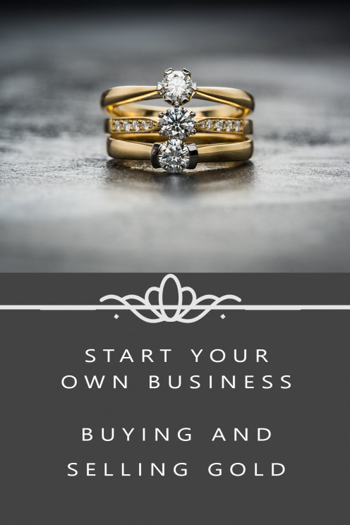Start Your Own Business Buying and Selling Gold
