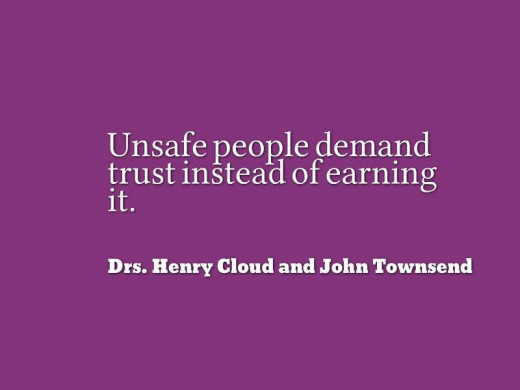 Unsafe people demand trust instead of earning it. The same can be said of respect.