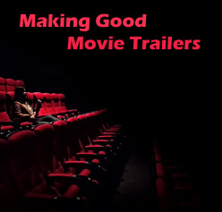 Making Good Movie Trailers (Or Getting People to Watch Your Film)