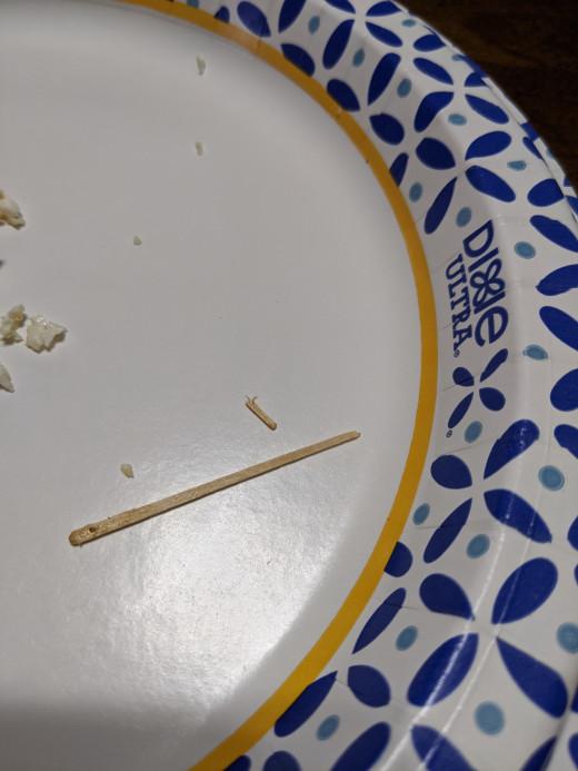 Be careful. Toothpicks do splinter. Discard the splinter so nobody eats it