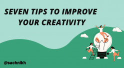Seven Effective Tips to Develop and Improve your Creativity