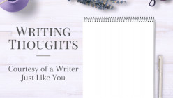 Writing Thoughts: Courtesy of a Writer Just Like You
