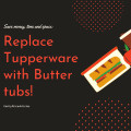 Save Money, Time and Space by Replacing Tupperware with Butter Tubs