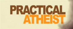 Practical Atheism