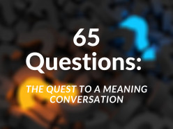 65 Questions: The Quest to a Meaning Conversation