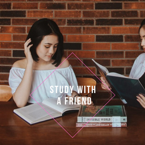 Study with a friend.