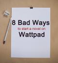 8 Bad Ways to Start a Novel on Wattpad