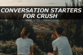 150+ Conversation Starters for Crush