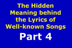 The Hidden Meaning Behind the Lyrics of Well-known Songs Part 4