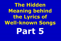 The Hidden Meaning Behind the Lyrics of Well-known Songs Part 5
