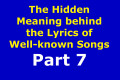 The Hidden Meaning Behind the Lyrics of Well-known Songs Part 7