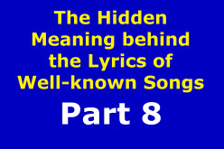 The Hidden Meaning Behind the Lyrics of Well-known Songs Part 8