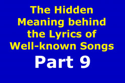 The Hidden Meaning Behind the Lyrics of Well-known Songs Part 9