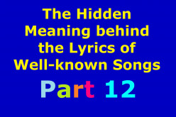 The Hidden Meaning Behind the Lyrics of Well-known Songs Part 12