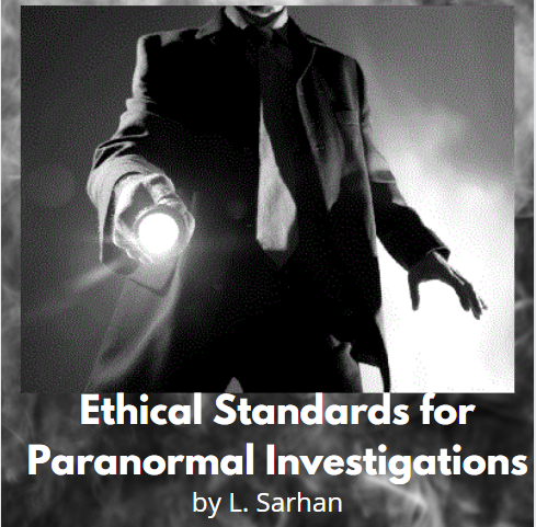 An interest in the paranormal is on the rise and so are the number of paranormal investigators. Learn about some basic ethical standards for paranormal investigating.