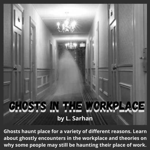 Ghosts haunt place for a variety of different reasons. Learn about ghostly encounters in the workplace and theories on why some people may still be haunting their place of work.