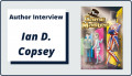 Author Interview with Ian D. Copsey