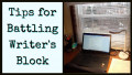 Tips for Battling Writer's Block