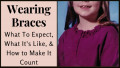 Wearing Braces - What To Expect, What It's Like, and How to Make It Count