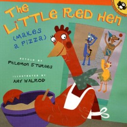 The Little Red Hen Makes a Pizza by Philemon Sturges and Amy Walrod