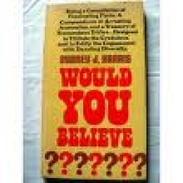 "Harris wrote numerous books full of advice. Among them is ""Would You Believe""."