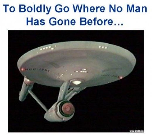 To Boldly Go Where No Man Has Gone Before...