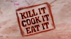Kill It, Cook It, Eat It