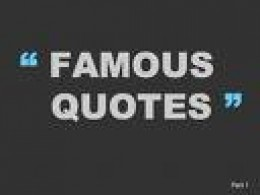 Famous Sayings & Quotes